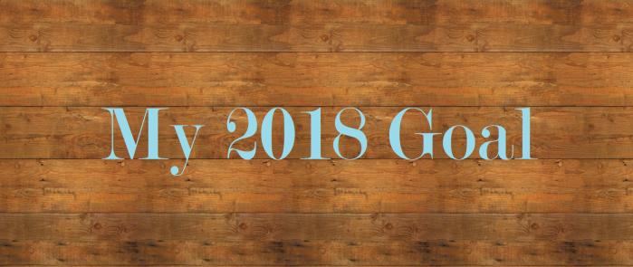 My 2018 Goal.
